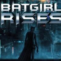 Batgirl Rises (Full Length)!